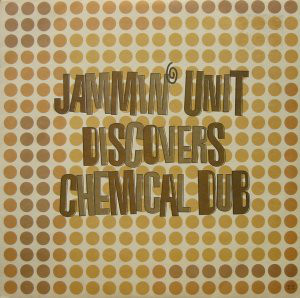 Jammin' Unit Discovers Chemical Dub