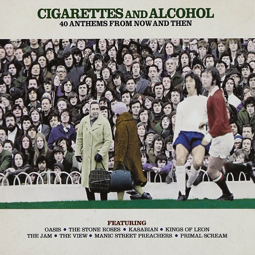 Cigarettes And Alcohol - 40 Anthems From Now And Then