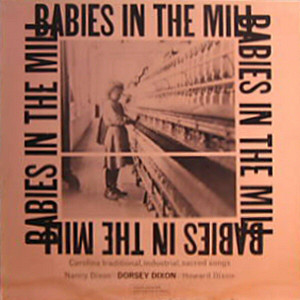 Babies In The Mill: Carolina Traditional, Industrial, Sacred Songs